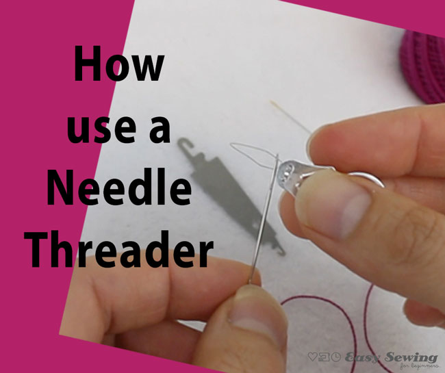 How to Use a Needle Threader | Step by Step for Beginners